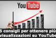 5 consigli per ottenere più visualizzazioni su YouTube