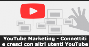 YouTube Marketing - Connettiti e cresci con altri utenti YouTube