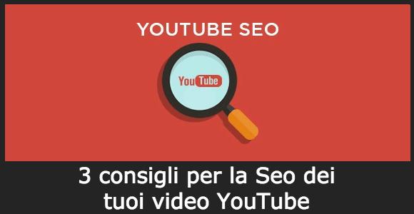 3 consigli per la Seo dei tuoi video YouTube