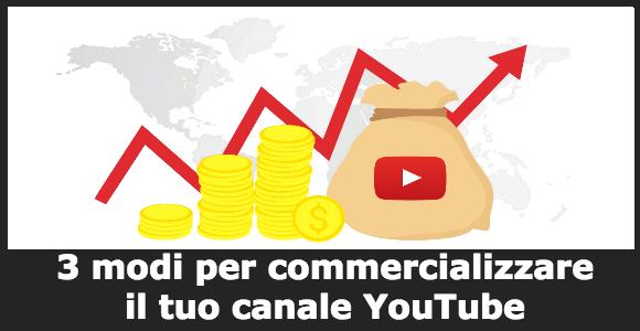 3 modi per commercializzare il tuo canale YouTube