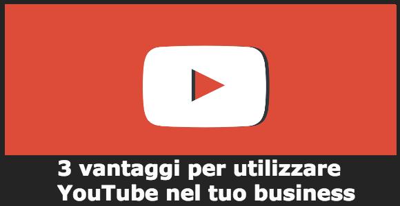 3 vantaggi per utilizzare YouTube nel tuo business