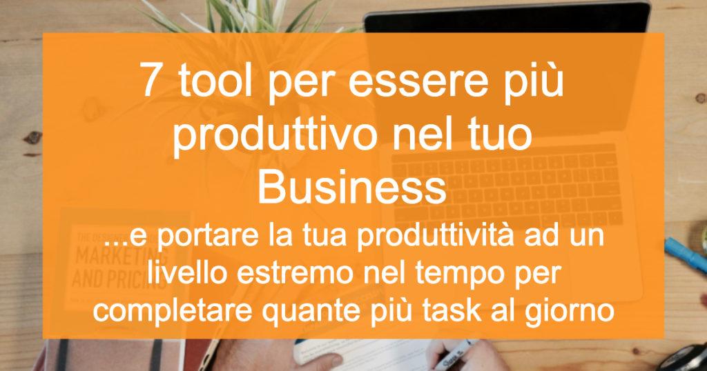 7 tool per essere più produttivo nel tuo Business